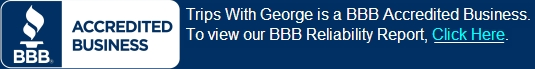 Trips With George is a BBB Accredited Business. To view our BBB Reliability Report, Click Here.