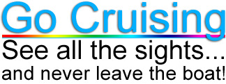 Go Cruising: See all the sites & never leave the boat.